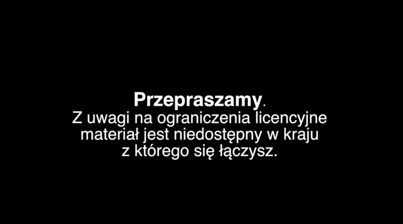 Komunikat ze strony TVP Vod - Przepraszamy. Z uwagi na ograniczenia licencyjne materiał jest niedostępny w kraju, z którego się łączysz.